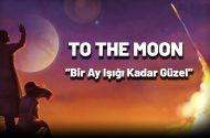 To The Moon: Bir Ay Işığı Kadar Güzel
